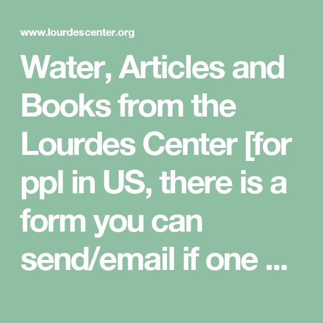 Water, Articles and Books from the Lourdes Center [for ppl in US, there is a form you can send/email if one can not afford to give donation to defray shipping cost for Lourdes Holy Water]