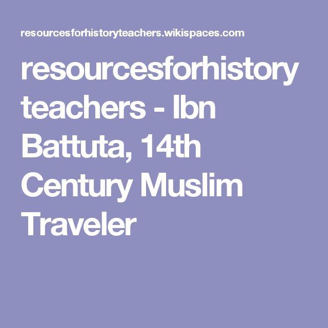 resourcesforhistoryteachers - Ibn Battuta, 14th Century Muslim Traveler