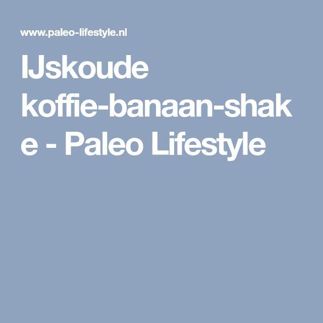 IJskoude koffie-banaan-shake - Paleo Lifestyle
