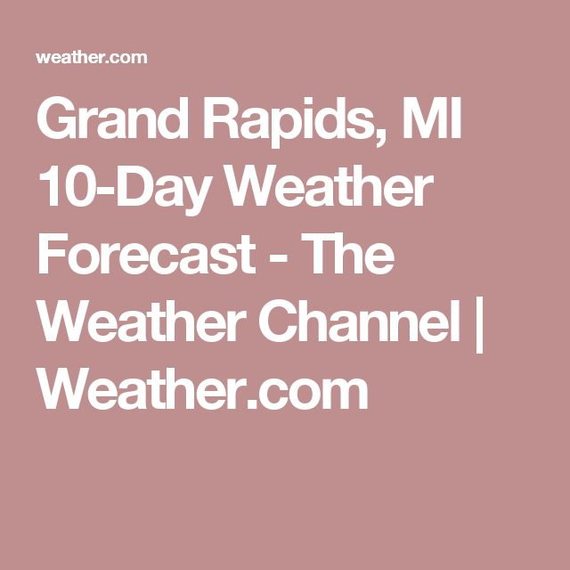 Grand Rapids, MI 10-Day Weather Forecast - The Weather Channel | Weather.com