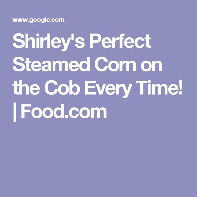Shirley's Perfect Steamed Corn on the Cob Every Time!   Food.com