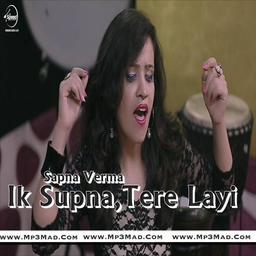 Ik Supna,Tere Layi Is The Single Track By Singer Sapna Verma.Lyrics Of This Song Has Been Penned By Traditional & Music Of This Song Has Been Given By Sapna Verma.
