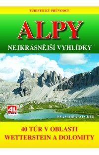Turistický průvodce: ALPY- nejkrásnější vyhlídky - 40 túr v oblasti mezi Wettersteinem a Dolomity #alpress #hobby #průvodce #dolomity #wetterstein #alpy #knihy