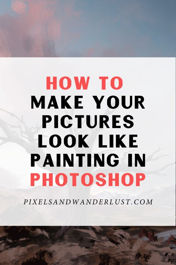How To Make Your Pictures Look Like Paintings In Photoshop Photoshop Convert Photo To Painting Quotes About Photography