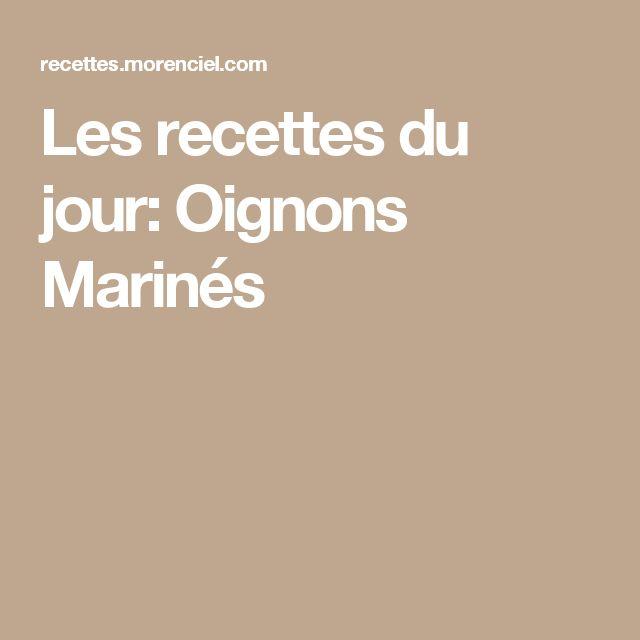Les recettes du jour: Oignons Marinés