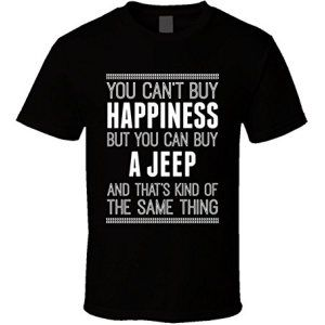 Can't Buy Happiness Buy You Can Buy a Jeep T-Shirt