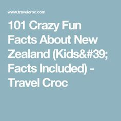 101 Crazy Fun Facts About New Zealand (Kids' Facts Included) - Travel Croc