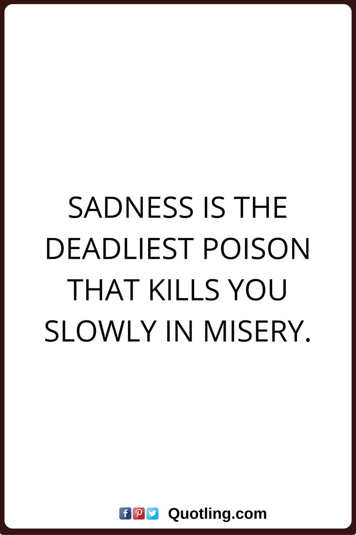 sad quotes Sadness is the deadliest poison that kills you slowly in misery.