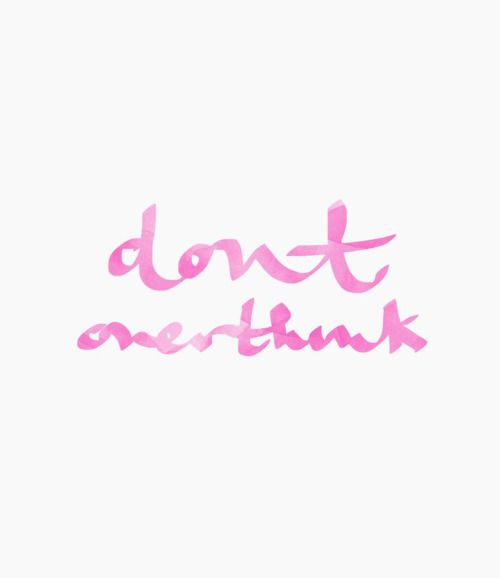 Don't Over Think: