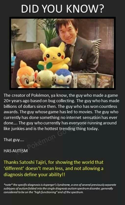 Pokemon creator is on the autism spectrum.