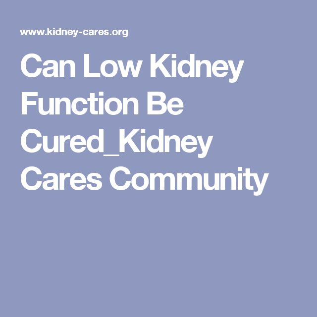 Can Low Kidney Function Be Cured_Kidney Cares Community