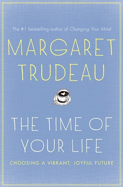 The Time of Your Life: Choosing A Vibrant Joyful Future by Margaret Trudeau #PreOrder #InspiredWoman
