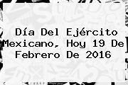 http://tecnoautos.com/wp-content/uploads/imagenes/tendencias/thumbs/dia-del-ejercito-mexicano-hoy-19-de-febrero-de-2016.jpg Dia Del Ejercito Mexicano. Día del Ejército Mexicano, hoy 19 de febrero de 2016, Enlaces, Imágenes, Videos y Tweets - http://tecnoautos.com/actualidad/dia-del-ejercito-mexicano-dia-del-ejercito-mexicano-hoy-19-de-febrero-de-2016/