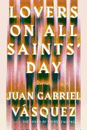 Lovers on All Saints' Day: Stories by Juan Gabriel Vasquez  Vasquez achieves an extraordinary unity of emotion with these fragmented lives. A Colombian writer is witness to a murder that will mark him forever. A woman sits alone in her house, waiting for her husband to return from an expedition to find wood for their stove, while he lies in another woman s bed a few miles away, unable to heal the wound in his own marriage.