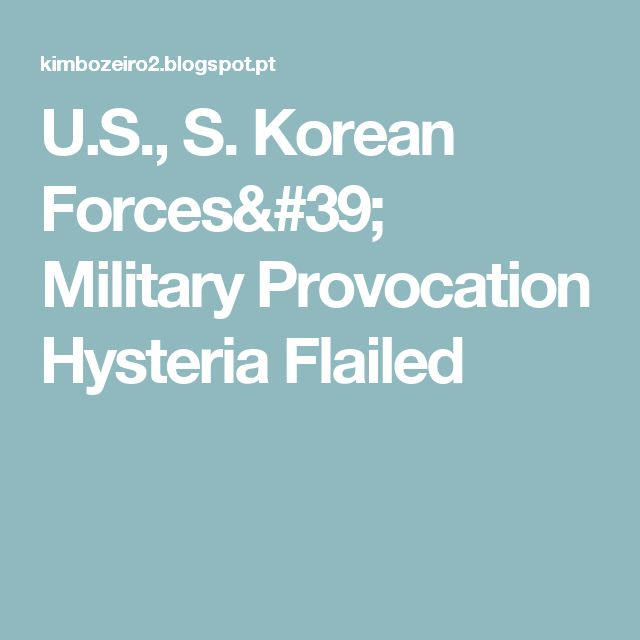 U.S., S. Korean Forces' Military Provocation Hysteria Flailed