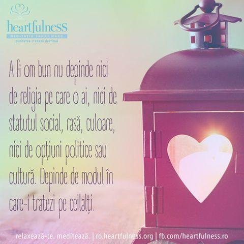 A fi om bun nu depinde nici de religia pe care o ai, nici de statutul social, rasă, culoare, nici de opțiuni politice sau cultură. Depinde de modul în care-i tratezi pe ceilalți. #heartfulness   #knowbyheart   #hfnro Heartfulness România - Google+