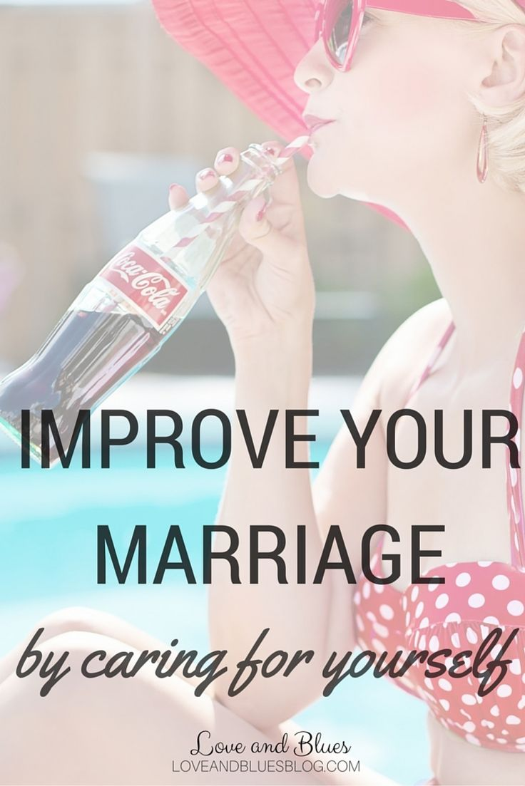 If you're having marriage troubles, sometimes the best thing you can do to improve it is to spend some time caring for yourself.