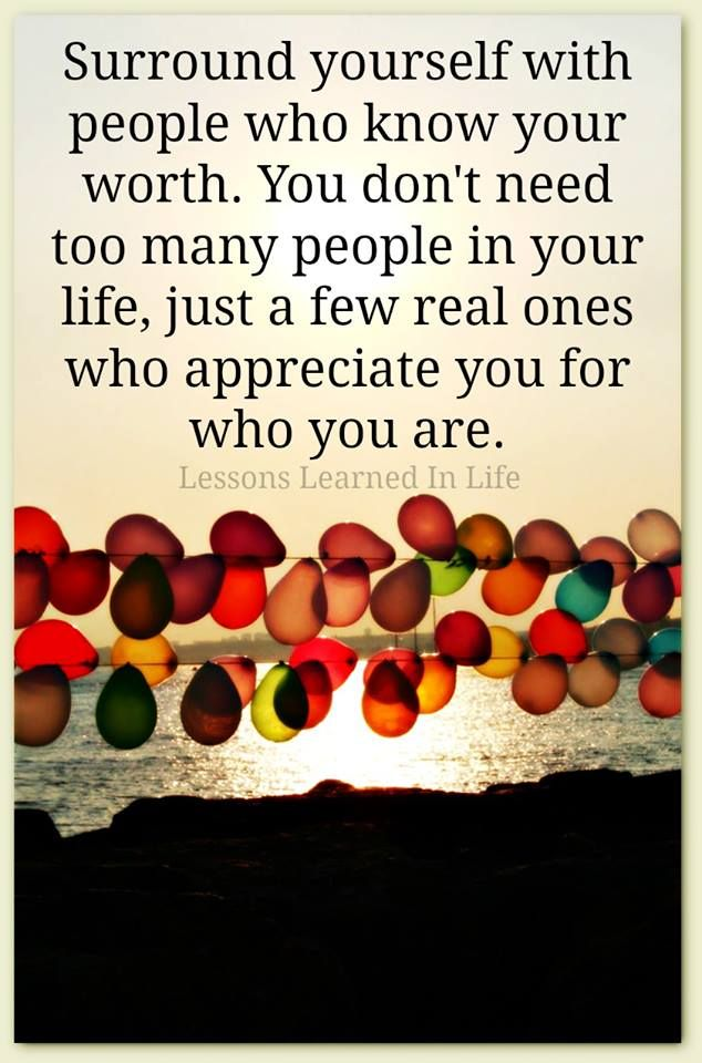 surround yourself with people who know your worth. you don ...