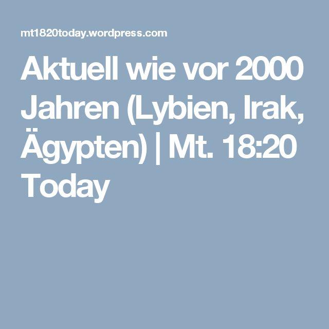 Aktuell wie vor 2000 Jahren (Lybien, Irak, Ägypten) | Mt. 18:20 Today