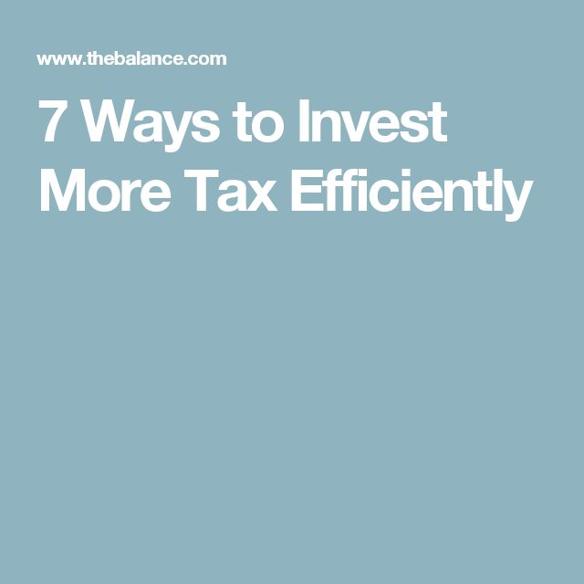 7 Ways to Invest More Tax Efficiently