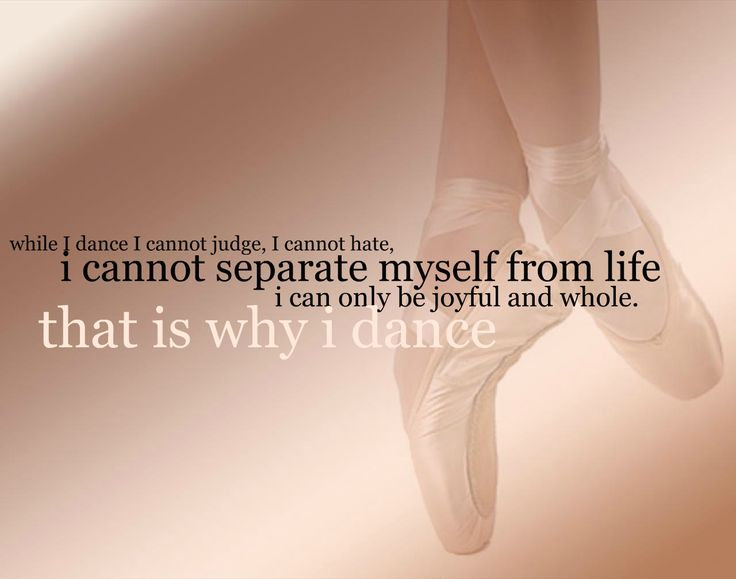 when I dance I cannot judge, I cannot hate, I cannot separate myself from life i can only be joyful and whole. that is why I dance