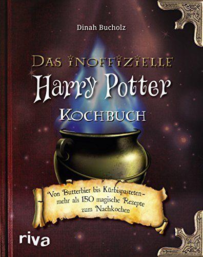 Das inoffizielle Harry-Potter-Kochbuch: Von Butterbier bis Kürbispasteten