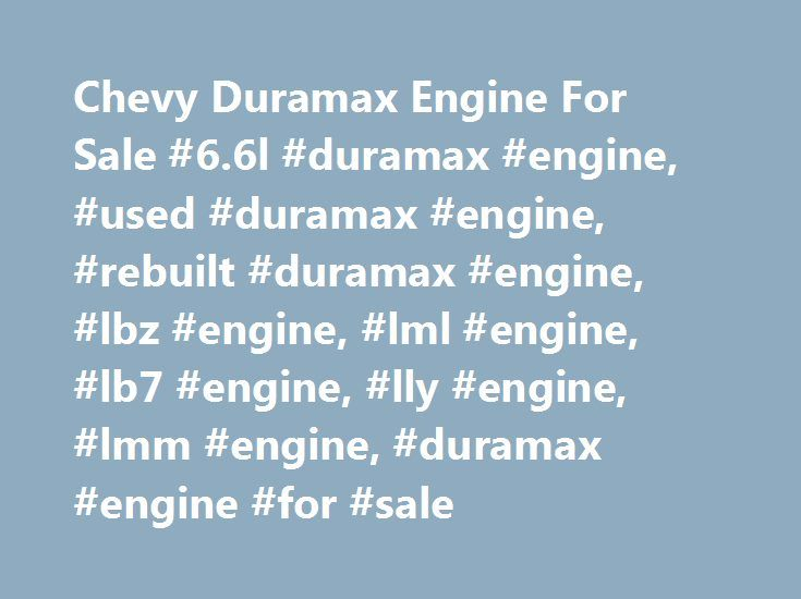 Chevy Duramax Engine For Sale #6.6l #duramax #engine, #used #duramax #engine, #rebuilt #duramax #engine, #lbz #engine, #lml #engine, #lb7 #engine, #lly #engine, #lmm #engine, #duramax #engine #for #sale http://retail.nef2.com/chevy-duramax-engine-for-sale-6-6l-duramax-engine-used-duramax-engine-rebuilt-duramax-engine-lbz-engine-lml-engine-lb7-engine-lly-engine-lmm-engine-duramax-engine-for-sa/  # Performance Built GMC/Chevy Duramax Engine 6.6L Models: LBZ, LML, LB7, LLY, and LMM Please call…