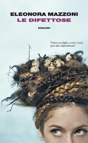 """""""Le difettose"""" di Eleonora Mazzoni: donne che chiedono un figlio alla scienza - Le difettose non è un'autobiografia, e non è neppure solo un romanzo sulla fecondazione assistita. È un libro che """"parla della vita, dei desideri, della difficoltà di esaudirli, del perché li perseguiamo e pagando quali prezzi, perché li abbandoniamo"""""""