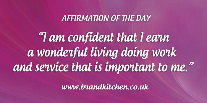 "Affirmation of the day. ""I am confident that I earn a wonderful living doing work and service that is important to me."""