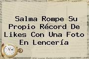http://tecnoautos.com/wp-content/uploads/imagenes/tendencias/thumbs/salma-rompe-su-propio-record-de-likes-con-una-foto-en-lenceria.jpg Salma Hayek. Salma rompe su propio récord de likes con una foto en lencería, Enlaces, Imágenes, Videos y Tweets - http://tecnoautos.com/actualidad/salma-hayek-salma-rompe-su-propio-record-de-likes-con-una-foto-en-lenceria/