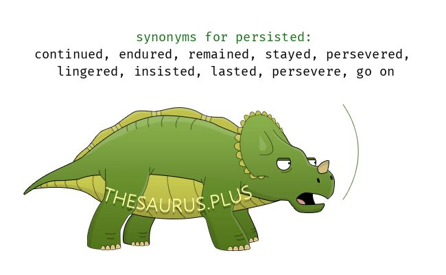 Persisted synonyms https://thesaurus.plus/synonyms/persisted #persisted #synonym #thesaurus #remained #endured #continued #lasted #insisted #lingered #persevered #stayed #tarried