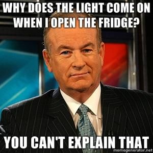 Bill O'Reilly You Can't Explain That | Know Your Meme