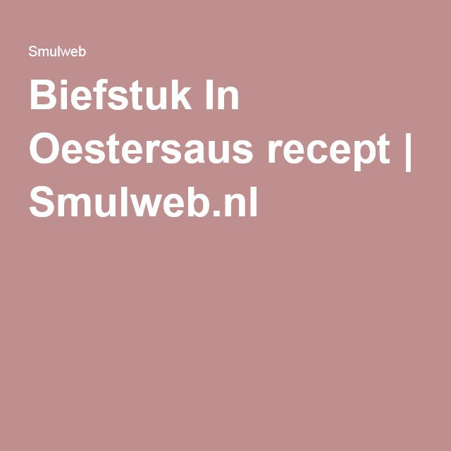 Biefstuk In Oestersaus recept | Smulweb.nl