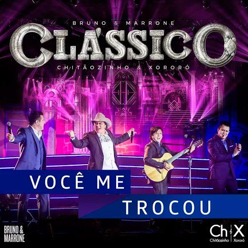 Bruno e Marrone e Chitaozinho e Xororó - Você Me Trocou - https://bemsertanejo.com/bruno-e-marrone-e-chitaozinho-e-xororo-voce-me-trocou/