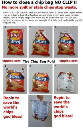 How To Close Your Chip Bag With NO CLIP !!! Learn this chip bag fold and you will never need a clamp ever again! Have you ever had a bag of unfinished potato chips which you want to keep fresh? These simple steps will allow you to close the potato chip bag without using a clip or clamp. An example of a silly (but undeniably useful) origami fold. Now I want some chips