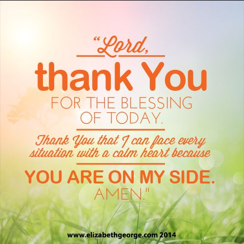 Lord Thank You For The Blessing Of Today Thank You That I Can Face
