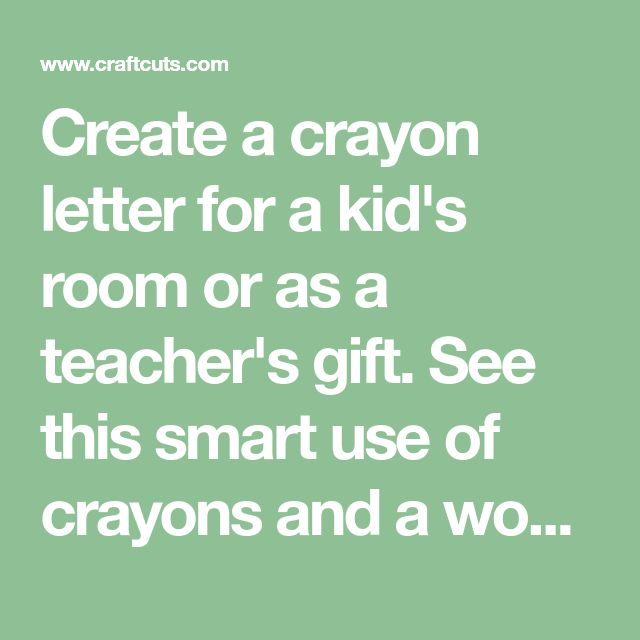 Create a crayon letter for a kid's room or as a teacher's gift. See this smart use of crayons and a wood letter to make this colorful ombre letter!