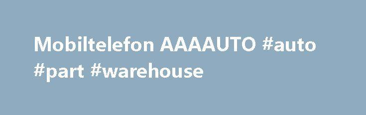 Mobiltelefon AAAAUTO #auto #part #warehouse http://auto.remmont.com/mobiltelefon-aaaauto-auto-part-warehouse/  #aa auto # Az AAA AUTO fenntartja annak jogát, hogy a jelen internetes oldal vagy mobil alkalmazás tartalmának bármilyen részét bármikor, előzetes figyelmeztetés nélkül módosítsa. Az AAA AUTO nem felel az internetes oldalak tartalmának helyességéért, teljességéért vagy aktualitásáért, de az www.aaaauto.hu -n található autókínálat aktualitásáért sem. Az autó-adatbázis frissítése…