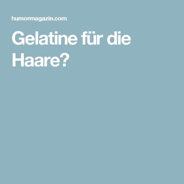 Gelatine für die Haare?