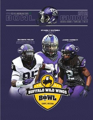 TCU Buffalo Wild Wings Bowl Guide  TCU Football - 2012 Buffalo Wild Wings Bowl Guide; game notes, player bios, coaches and staff bios, statistical records, game recaps and bowl history