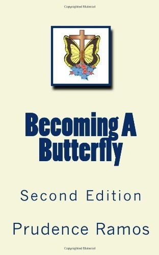 Becoming A Butterfly: Second Edition by Prudence Ramos, http://www.amazon.com/dp/1468009710/ref=cm_sw_r_pi_dp_8aTKpb0W3SZKS