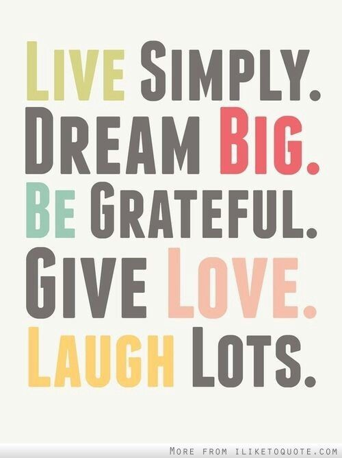 Live simply. #Dream big. Be grateful. Give #love. Laugh lots.