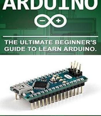 Arduino: The Ultimate Beginner's Guide To Learn Arduino PDF