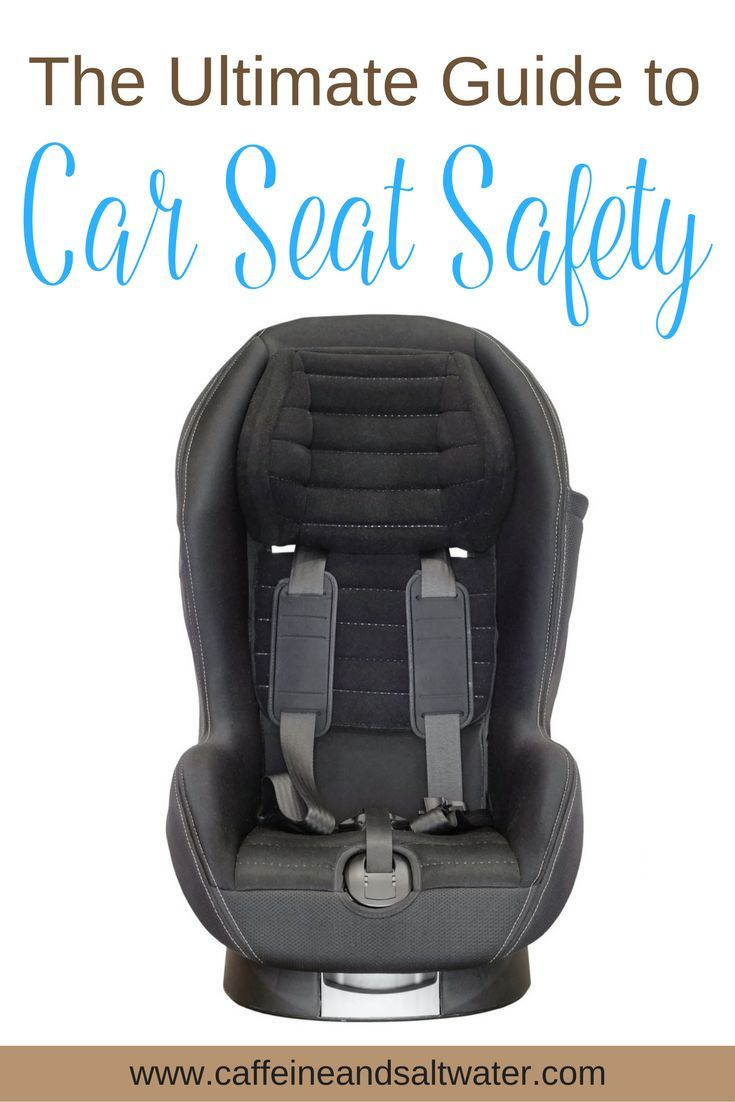 The ultimate guide to car seat safety by www caffeineandsaltwater com