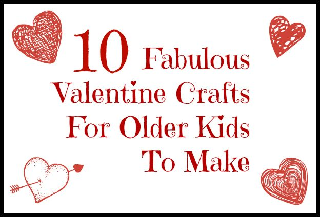 10 Fabulous Valentine Crafts for Older Kids (or me) to Make -