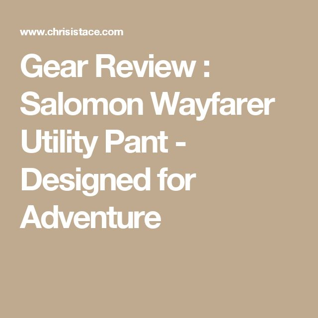 Gear Review : Salomon Wayfarer Utility Pant - Designed for Adventure