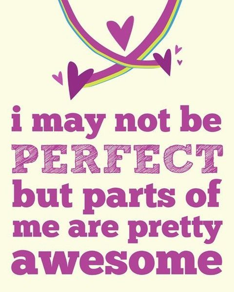 I may not be perfect but parts of me are pretty awesome... quote life life quote inspirational quote inspiring quote wisdom quote