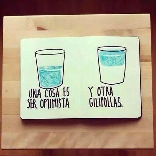 """""""Una cosa es ser optimista y otra gilipollas"""" #frases"""