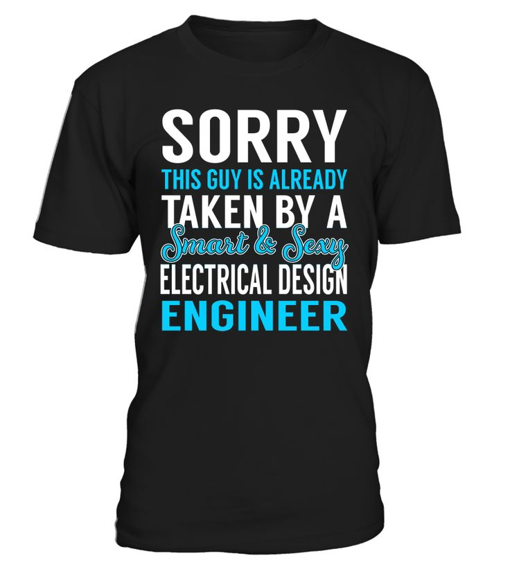 Sorry This Guy Is Already Taken By A Smart & Sexy Electrical Design Engineer #ElectricalDesignEngineer