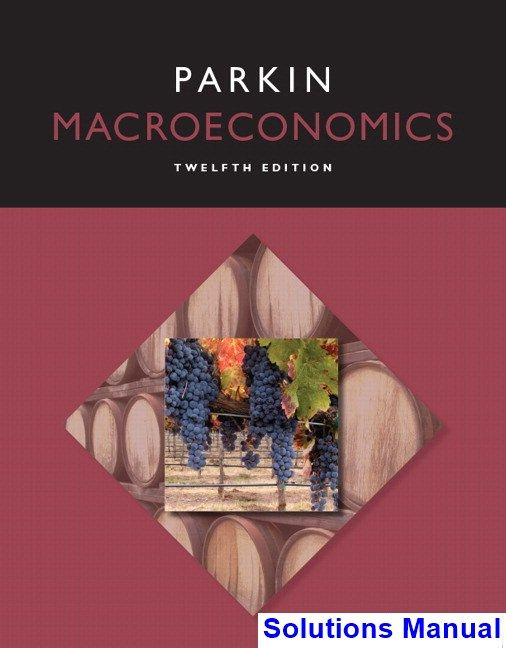Macroeconomics 12th Edition Michael Parkin Solutions Manual